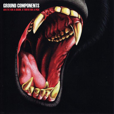 Ground Components - An Eye For A Brow, A Tooth For A Pick