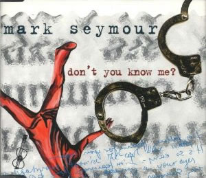 Mark Seymour - Don't You Know Me?