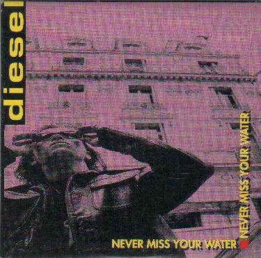 Diesel - Never Miss Your Water