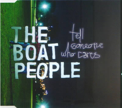 The Boat People - Tell Someone Who Cares
