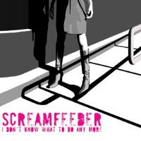 Screamfeeder - I Don't Know What To Do Any More