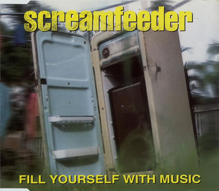 Screamfeeder - Fill Yourself With Music