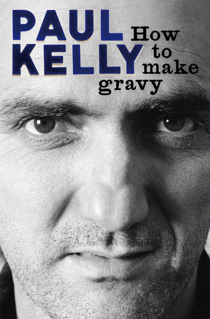 Paul Kelly - How To Make Gravy