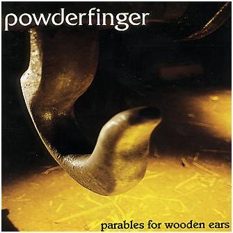Powderfinger - Parables For Wooden Ears