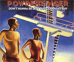 Powderfinger - Don't Wanna Be Left Out/Good-Day Ray