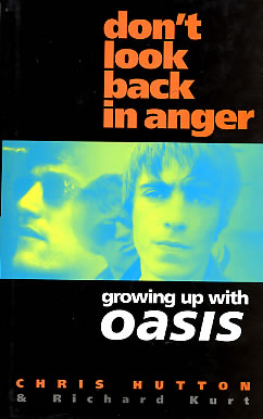 Oasis - Don't Look Back In Anger: Growing Up With Oasis