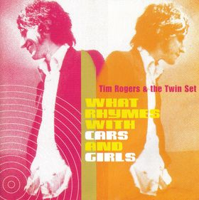 Tim Rogers & The Twin Set - What Rhymes With Cars ANd Girls