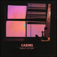 Cabins - Bright Victory (Advance Copy)