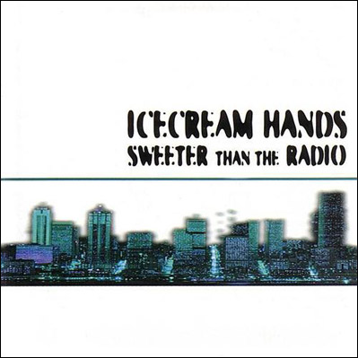Icecream Hands - Sweeter Than The Radio