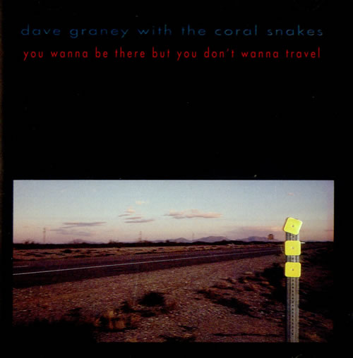 Dave Graney 'n' The Coral Snakes - You Wanna Be There But You Don't Wanna Travel