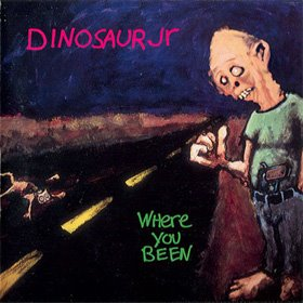 U Been Where With Who Dinosaur Jr - Where You Been
