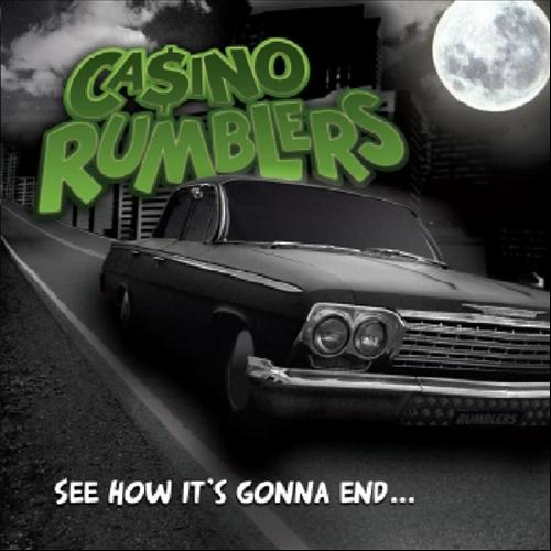 Casino Rumblers - See How It's Gonna End...