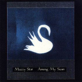 Mazzy Star - Among My Swan