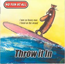 No Fun At All - Throw It In