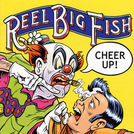 Reel Big Fish - Cheer Up!