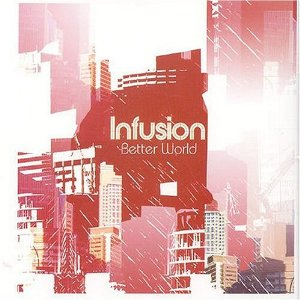 Infusion - Better World