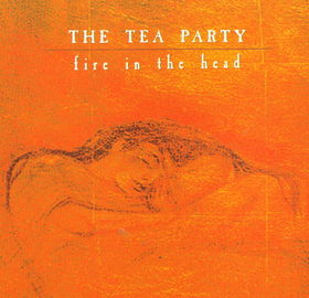 The Tea Party - Fire In The Head