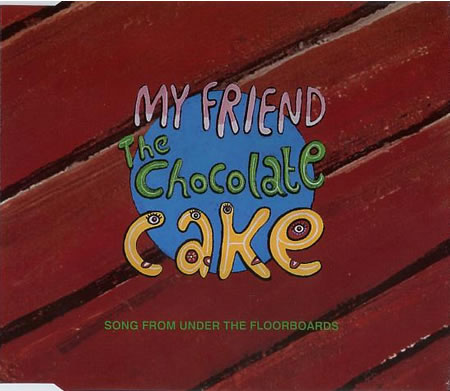 My Friend The Chocolate Cake - Song From Under The Floorboards
