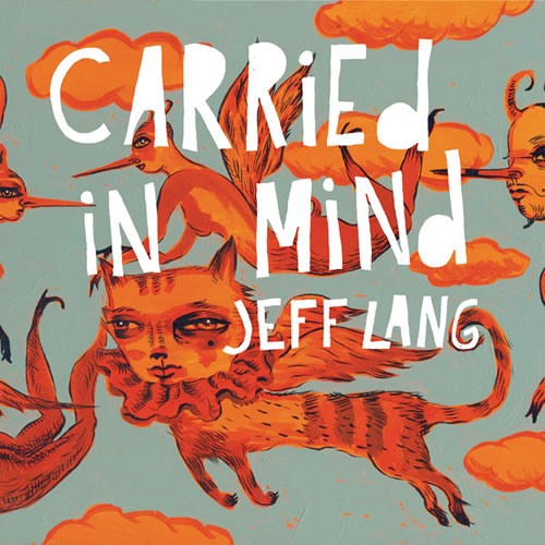 Jeff Lang - Carried In Mind