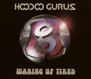 Hoodoo Gurus - Waking Up Tired