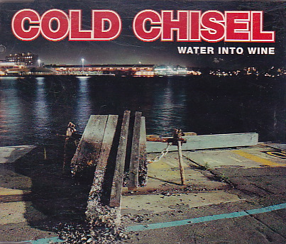 Cold Chisel - Water Into Wine