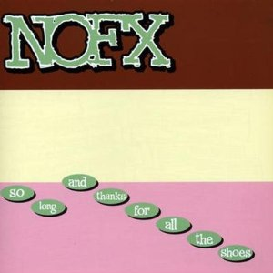 NOFX - So Long And Thanks For All The Shoes
