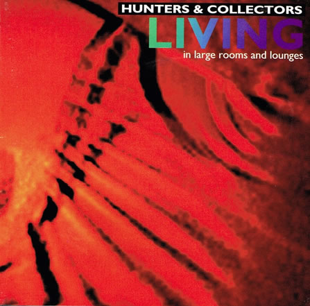 Hunters & Collectors - Living In Large Rooms And Lounges