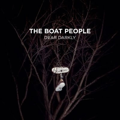 The Boat People - Dear Darkly